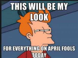 April Fools Memes - the 14 best april fools day memes for people who hate being april