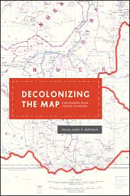 map r decolonizing the map cartography from colony to nation akerman