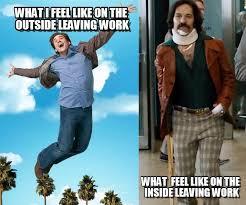 Leaving Work Meme - what i feel like on the outside leaving work on memegen