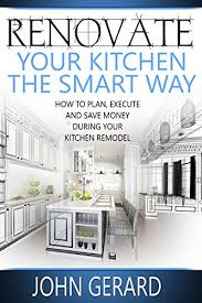 amazon com renovate your kitchen the smart way how to plan