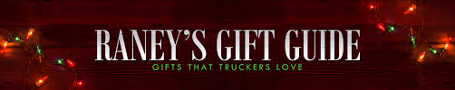 gifts for truck drivers raney s