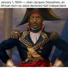 Jacques Meme - january 11804 jean jacques dessalines an african born ex slave