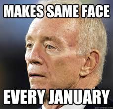 Jerry Jones Memes - makes same face every january jerry jones 1 quickmeme