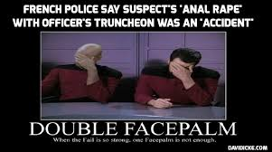 Double Facepalm Meme - french police say anal rape of suspect with officer s truncheon