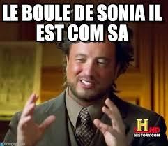 Sonia Meme - le boule de sonia il est com sa ancient aliens meme on memegen