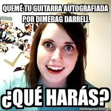 Darrell Meme - meme overly attached girlfriend quem礬 tu guitarra autografiada