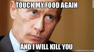 Food Photo Meme - touch my food again and i will kill you make a meme