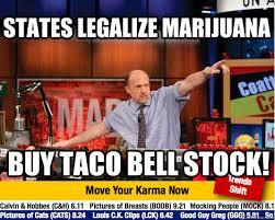 Legalize Weed Meme - states legalize marijuana buy taco bell stock mad karma with