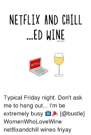 Friday Night Meme - netflix and chill ed wine netflix typical friday night don t ask me