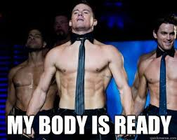 Magic Mike Meme - my body is ready magic mike quickmeme