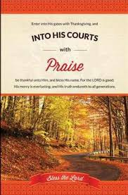 enter his gates w thanksgiving and into his courts with praise