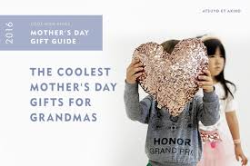 cool mothers day gifts cool s day gifts for grandmas cool picks