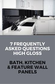 7 frequently asked questions faq about high gloss bath kitchen 7 frequently asked questions faq about high gloss kitchen bathroom and feature wall panels