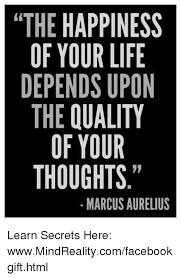 Thoughtful Memes - the happiness of your life depends upon the quality of your thoughts