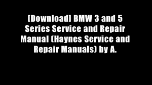 download bmw 3 and 5 series service and repair manual haynes