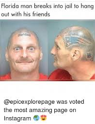 Florida Man Meme - florida man breaks into jail to hang out with his friends was voted