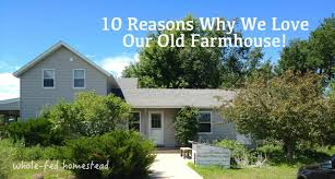 10 reasons why we love our old farmhouse whole fed homestead
