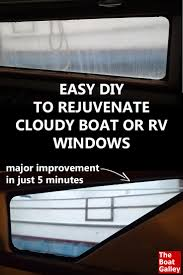 rejuvenating cloudy windows easily the boat galley