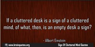 Einstein Cluttered Desk If A Cluttered Desk Is A Sign Of A Cluttered Mind