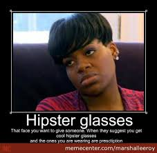 Hipster Glasses Meme - hipster glasses suggested when yours are prescription by