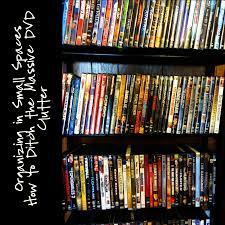 Organizing Clutter by How To Ditch The Massive Dvd Clutter Organizing In Small Spaces