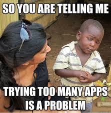 Meme Apps - too many apps meme many best of the funny meme