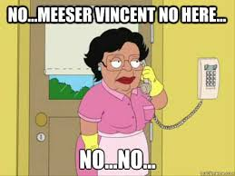 Vincent Meme - no meeser vincent no here no no family guy maid meme