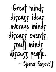 True Quotes About Life And Love by Great Minds Discuss Ideas Average Minds Discuss Events Small