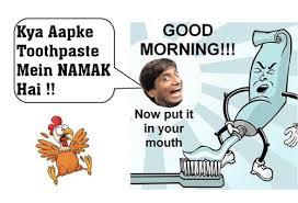 Toothpaste Meme - kya aapke good toothpaste morning mein namak hai now put it in