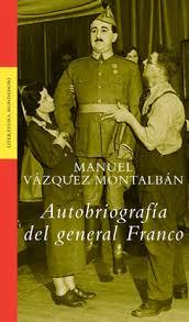 """""""Autobiografía del General Franco"""" - novela de Manuel Vázquez Montalbán - año 1992 - en varios formatos digitales para e-reader: fb2, mobi, epub, pdf  Images?q=tbn:ANd9GcTGNzcoVeUjlSQJxbwvb_r5l9rJ0dg9NS8LQqyZ4RnLCPIFWSwQJA"""