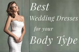 my best wedding dress the best wedding dresses for your type
