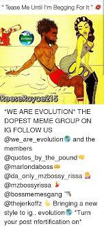 Tease Meme - tease me until i m begging for it evolution reeseroyce213 we are