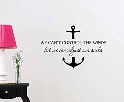 vinyl decal we can t control the winds but we can adjust our sails