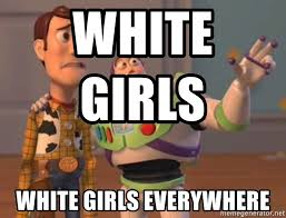 Buzz Everywhere Meme - white girls white girls everywhere buzz lightyear everywhere