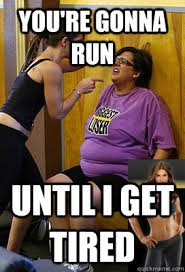 Personal Meme - you re gonna run until i get tired merciless personal trainer