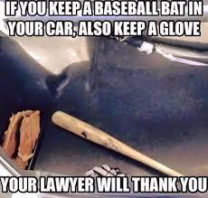Bat Meme - if you keep a baseball bat in your car also keep a glove justpost