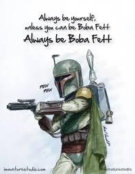 Boba Fett Meme - always be yourself thoughts immaturestudio