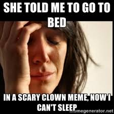 Evil Clown Memes - go to bed clown white bed