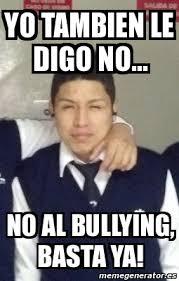 No Al Bullying Memes - meme personalizado yo tambien le digo no no al bullying