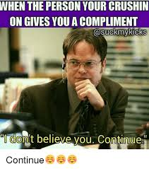 I Don T Believe You Meme - when the person your crushin on gives you a compliment kicks dont