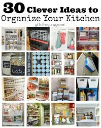 organizing the kitchen 30 clever ideas to organize your kitchen girl in the garage