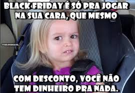 Memes Black Friday - black friday divirta se com os memes que est磽o bombando nas redes