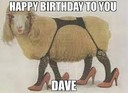 Sexy Happy Birthday Meme - happy birthday to you dave meme sexy sheep 70334 cyber