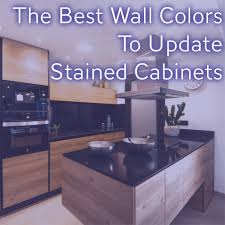 gray walls with stained kitchen cabinets the best wall colors to update stained cabinets rugh design