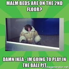 Monkey Meme Generator - malm beds are on the 2nd floor damn ikea im going to play in