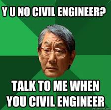 Civil Engineer Meme - y u no civil engineer talk to me when you civil engineer high