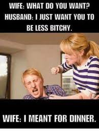 Wife Memes - 25 best memes about bitchy wife bitchy wife memes