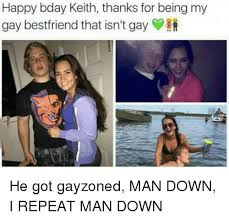 Gay Friend Meme - happy bday keith thanks for being my gay best friend that isn t