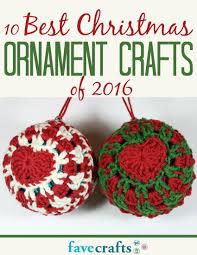 10 best christmas ornament crafts of 2016 favecrafts com