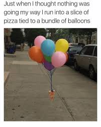 Balloon Memes - just when thought nothing was going my way i run into a slice of